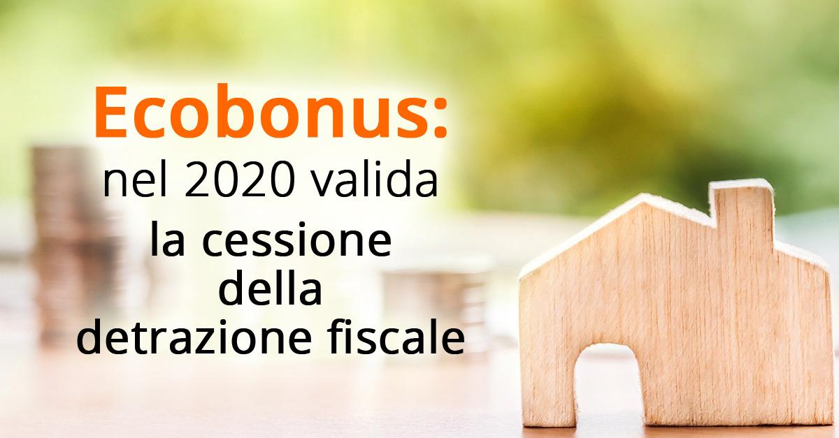 Ecobonus nel 2020 valida la cessione della detrazione fiscale